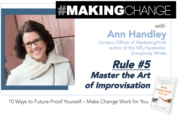#MakingChange with Ann Handley – Rule #5 Master the Art of Improvisation