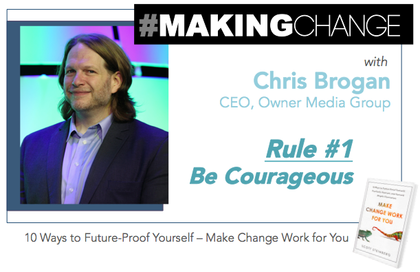 #MakingChange with Chris Brogan – Rule #1 Be Courageous