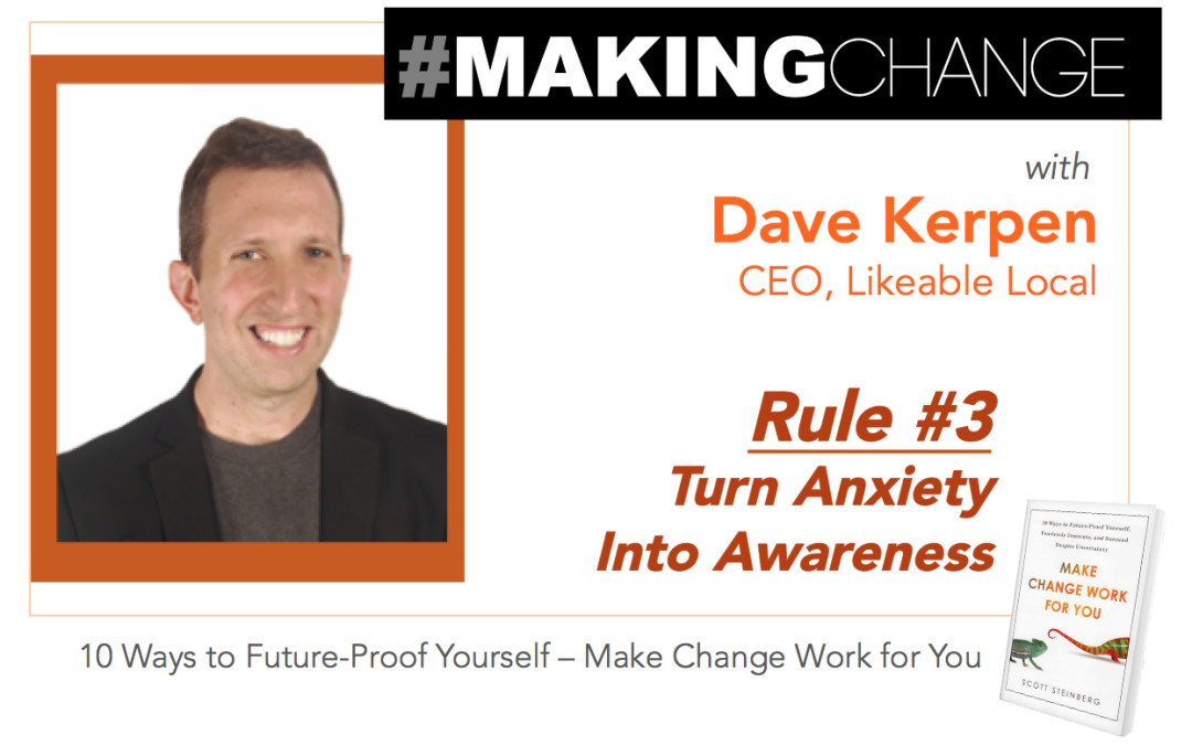 #Making Change with Dave Kerpen – Rule #3 Turn Anxiety into Awareness