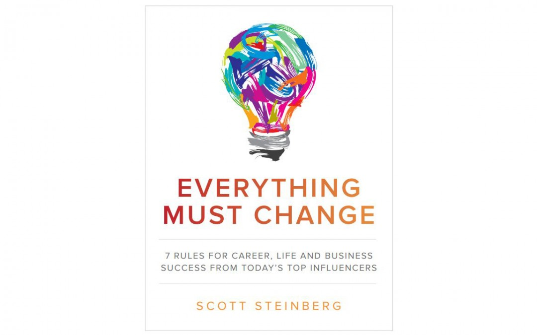 EVERYTHING MUST CHANGE: 7 Rules for Career, Life and  Business Success From Today's Top Influencers. (Downloadable eBook)