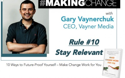 #MakingChange with Gary Vaynerchuk – Rule #10 Stay Relevant