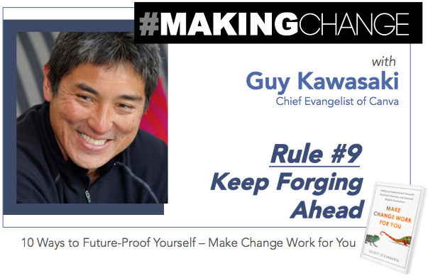 #MakingChange with Guy Kawasaki – Rule #9 Keep Forging Ahead