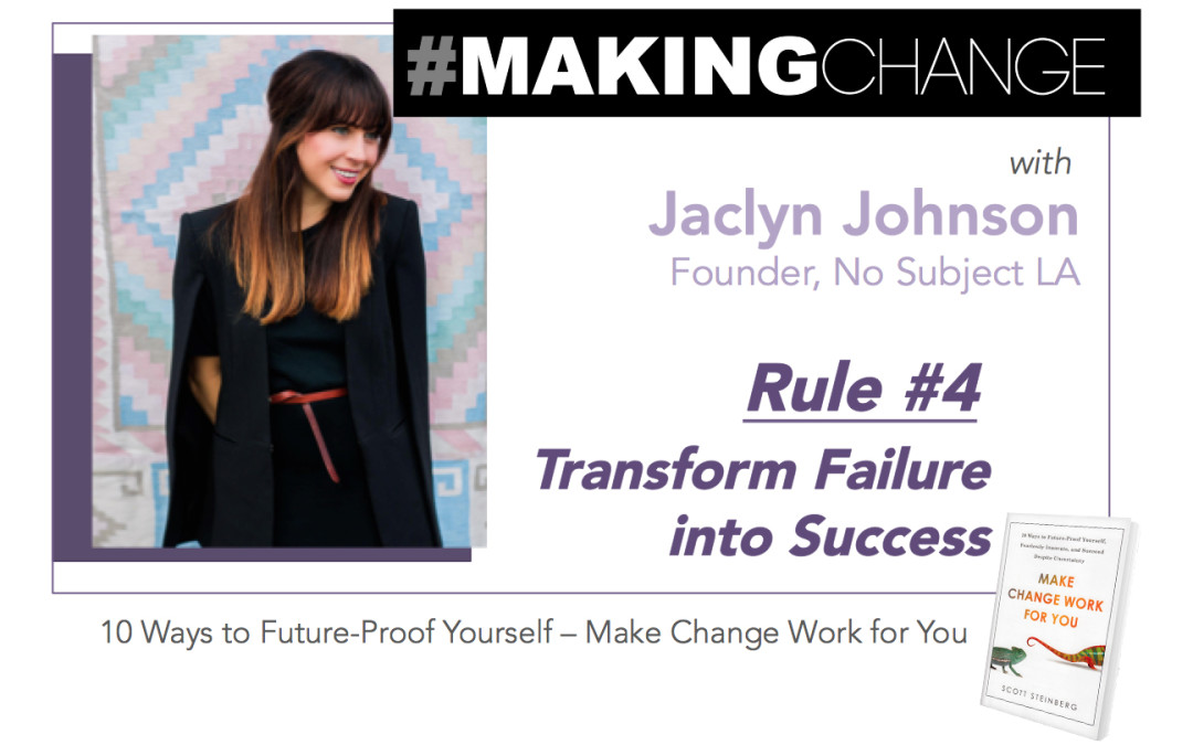 #MakingChange with Jaclyn Johnson – Rule #4 Transform Failure into Success