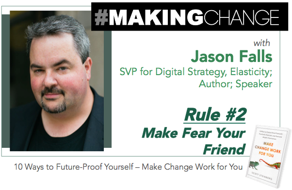 #MakingChange with Jason Falls – Rule #2: Make Fear Your Friend