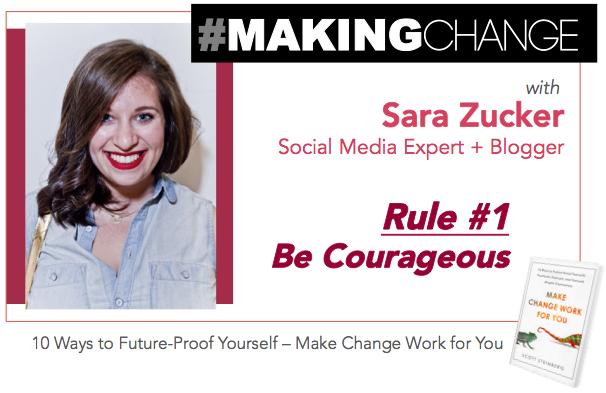 #MakingChange with Sara Zucker – Rule #1 Be Courageous