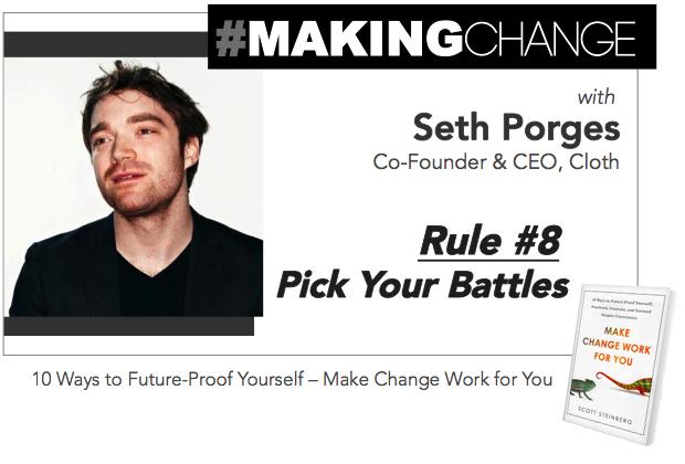 #MakingChange with Seth Porges – Rule #8 Pick Your Battles