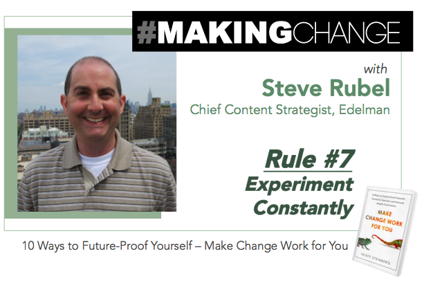 #MakingChange with Steve Rubel – Rule #7 Experiment Constantly